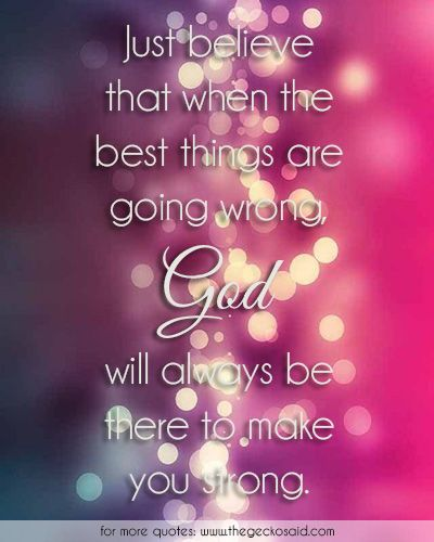 Just believe that when the best things are going wrong, God will always be there to make you strong.  #always #believe #best #god #make #quotes #strong #things #wrong
