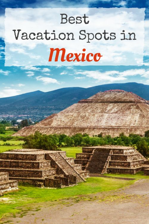 Best Vacation Spots in Mexico - Mexico Travel - Plan your trip to Mexico - Best Beaches in Mexico - Best Cities in Mexico - Mexico City Trip