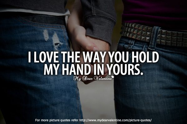 The way you hold my hand... | Beautiful Quotes | Pinterest ...