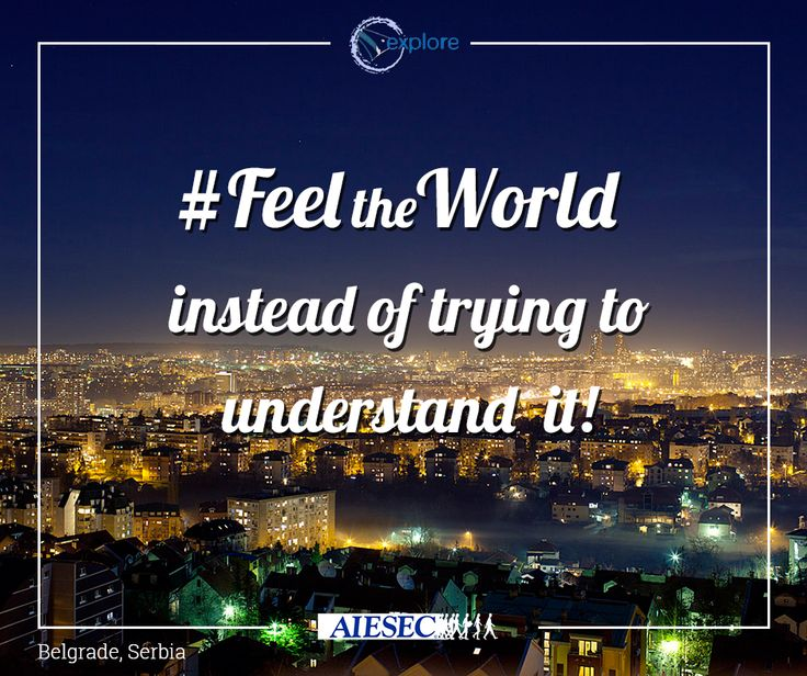 #FeelTheWorld instead of trying to understand it!