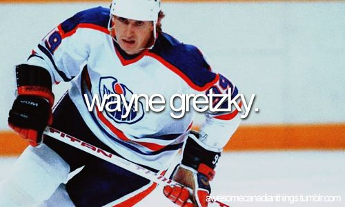 awesome canadian things // Wayne Gretzky