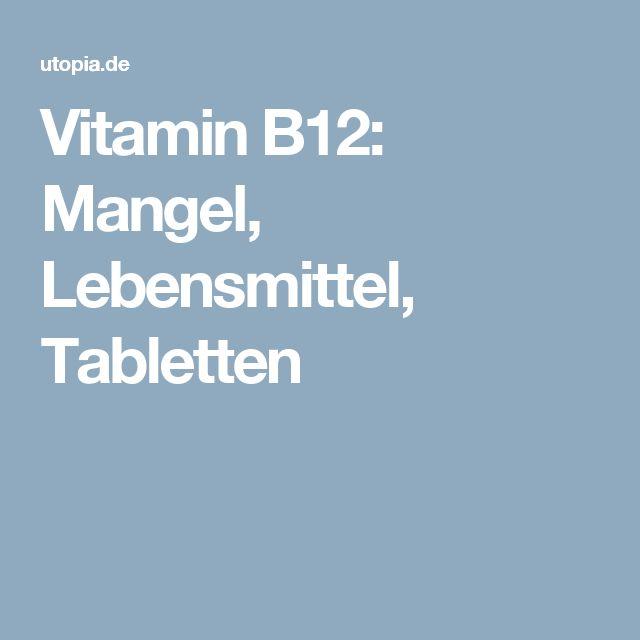 Vitamin B12: Mangel, Lebensmittel, Tabletten
