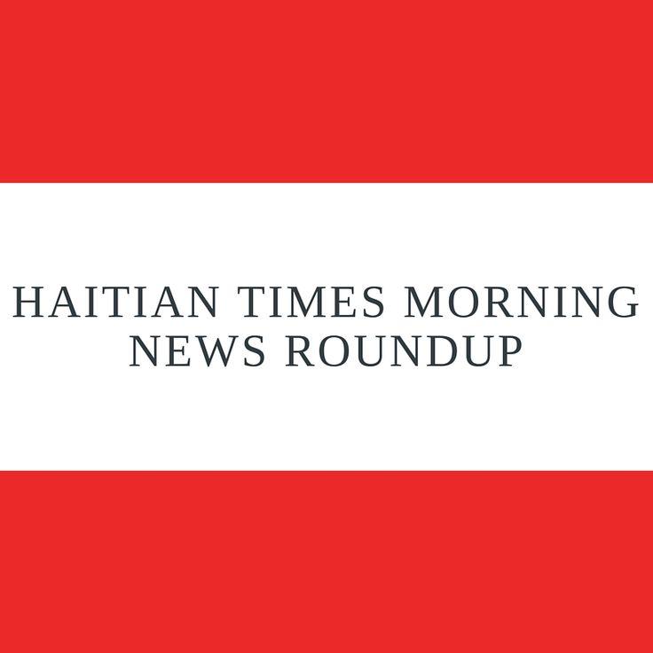 HAITI MORNING NEWS ROUNDUP (1)