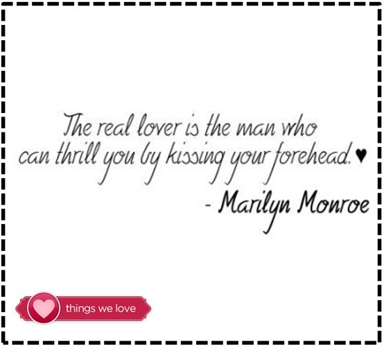 The real lover is the man who can thrill you be kissing your forehead. -Marilyn Monroe #quote