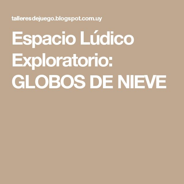 Espacio Lúdico Exploratorio: GLOBOS DE NIEVE