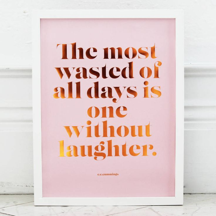"""'The most wasted of all days is one without laughter.'A quote from E.E.Cummings. A positive message which will make you smile every time.  Beautiful copper foil poster on a pale pink background.  The poster is printed on a 250gsm, matt high quality paper and will be shipped in a sturdy card tube wrapped in tissue paper. Please note that the posters are sold unframed.Paper.A3 - 42x30 cm, 16""""x12""""."""