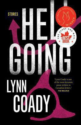 Hell going / Lynne Coady / With astonishing range and depth, Scotiabank Giller Prize winner Lynn Coady gives us nine unforgettable new stories, each one of them grabbing our attention from the first line and resonating long after the last.