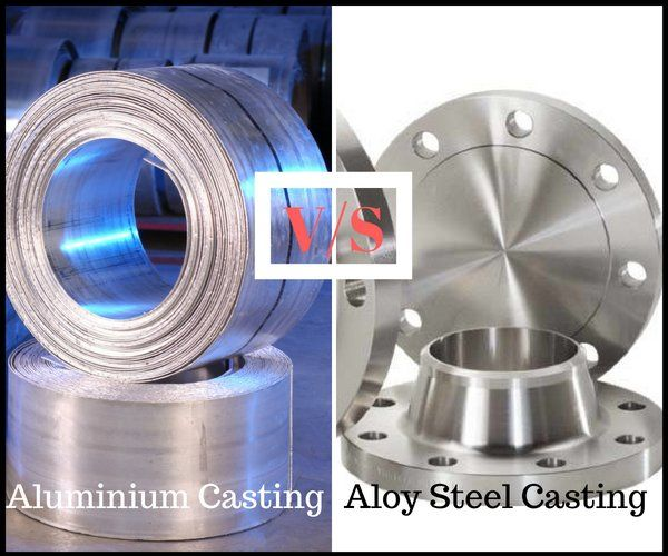 Aluminium Casting Vs Alloy Steel Casting Explained It Cast Steel Aluminium