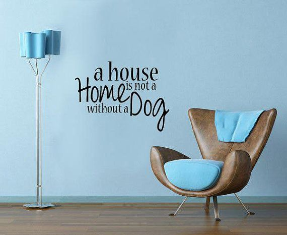 A House is not a Home without a Dog - Wall Decal, Pets