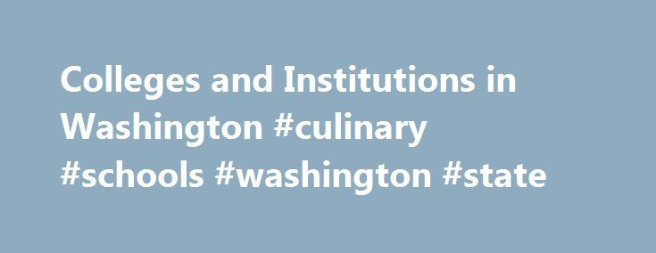 Colleges and Institutions in Washington #culinary #schools #washington #state http://chicago.remmont.com/colleges-and-institutions-in-washington-culinary-schools-washington-state/  # Colleges and Institutions in Washington Authorized Institutions Operation requirements: All degree-granting institutions operating in Washington must be authorized by the Student Achievement Council or be determined to be exempt from that requirement. The following are lists of degree-granting institutions that…