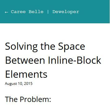 Solving the Space Between Inline-Block Elements   New blog post: How to eliminate white space between inline-block elements without compromising layout flexibility and stability.
