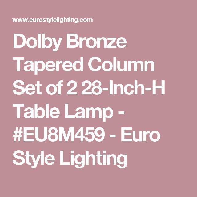 Dolby Bronze Tapered Column Set Of 2 28 Inch H Table Lamp Eu8m459 Euro Style Lighting