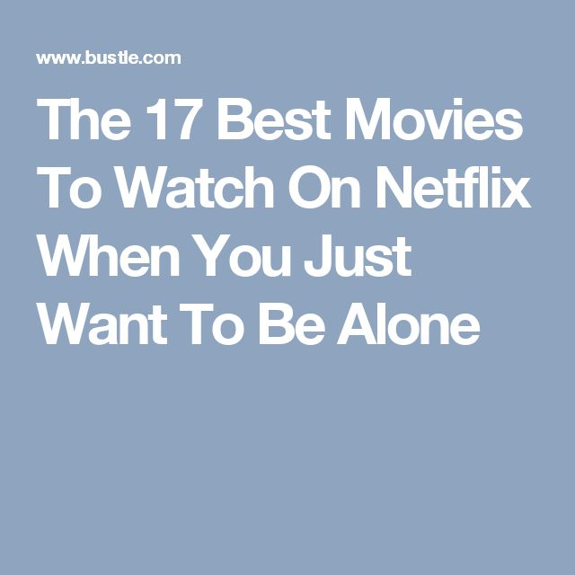The 17 Best Movies To Watch On Netflix When You Just Want To Be Alone