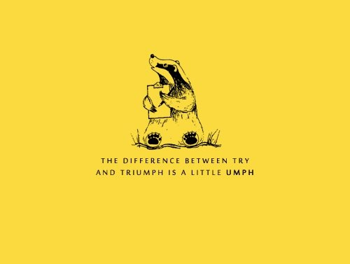 the difference between try and triumph is a little umph. Hufflepuff!