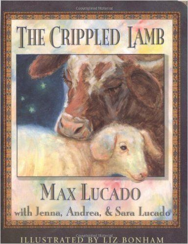 The Crippled Lamb by Lucado, Max; Lucado, Jenna; Lucado, Sara; (Contributor), And published by Thomas Nelson Board book: Amazon.com: Books