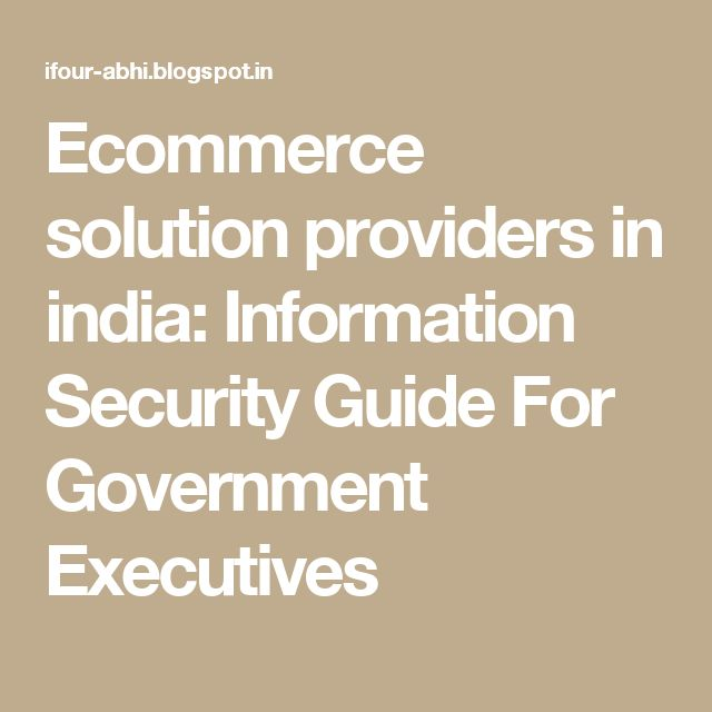 Ecommerce solution providers in india: Information Security Guide For Government Executives