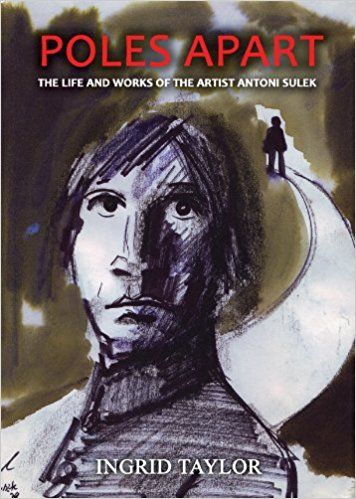 Poles Apart: The Life and works of Artist Antoni Sulek: Amazon.co.uk: Ingrid Taylor: 9781849630146: Books