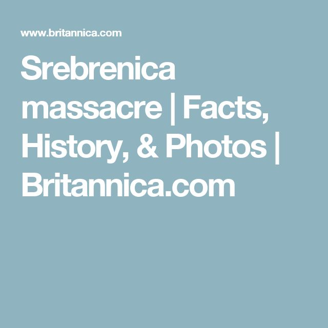 Srebrenica massacre | Facts, History, & Photos | Britannica.com