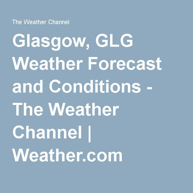 Glasgow, GLG Weather Forecast and Conditions - The Weather Channel | Weather.com