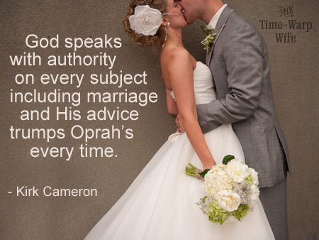 """God speaks with authority on every subject including marriage and His advice trumps Oprah's every time."" Kirk Cameron"