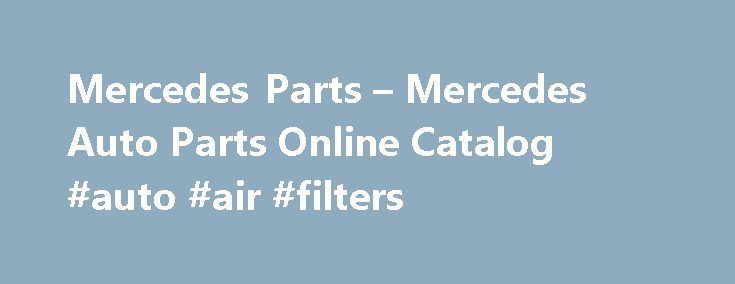 Mercedes Parts – Mercedes Auto Parts Online Catalog #auto #air #filters http://autos.remmont.com/mercedes-parts-mercedes-auto-parts-online-catalog-auto-air-filters/  #discount auto body parts # Mercedes Parts for Wholesale Pricing While browsing through our jam packed catalog, you will notice the thousands of auto parts we carry. We not only... Read more >The post Mercedes Parts – Mercedes Auto Parts Online Catalog #auto #air #filters appeared first on Auto.