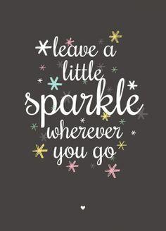 Leave A Little Sparkle Wherever You Go ||
