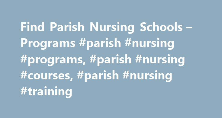 "Find Parish Nursing Schools – Programs #parish #nursing #programs, #parish #nursing #courses, #parish #nursing #training http://tennessee.remmont.com/find-parish-nursing-schools-programs-parish-nursing-programs-parish-nursing-courses-parish-nursing-training/  # If you are unfamiliar with faith community nursing, your first question upon hearing about this nursing specialty may be, ""What is a parish nurse?"" A Parish Nurse is also known as a faith community nurse who usually serves in a parish…"