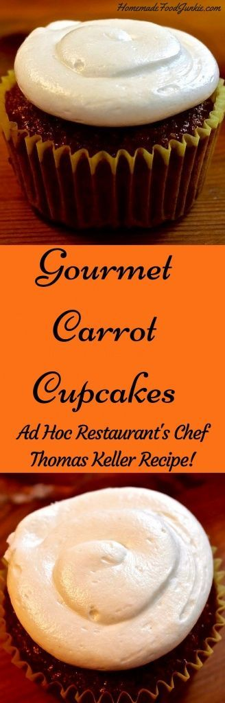 Gourmet Carrot Cupcakes by Ad Hoc's Chef Thomas Keller http://homemadeFoodJunkie.com