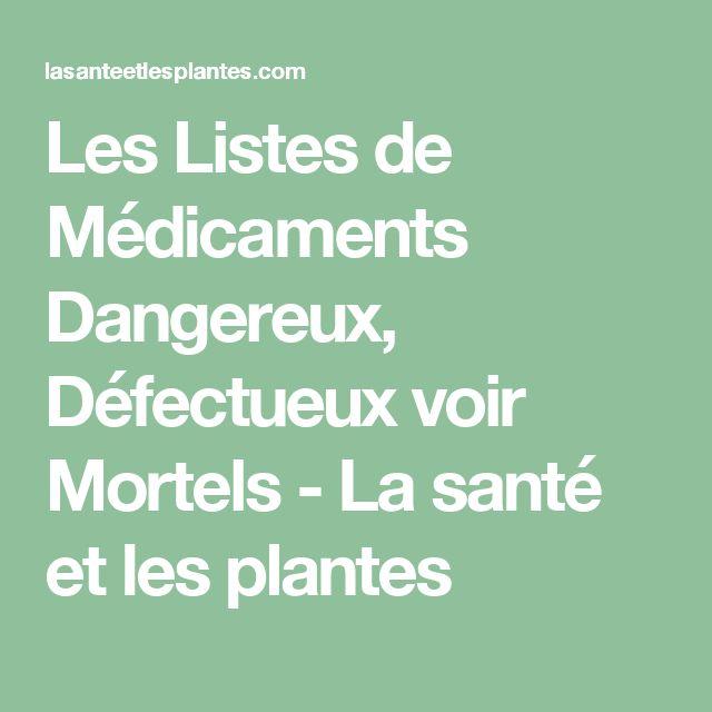 Les Listes de Médicaments Dangereux, Défectueux voir Mortels - La santé et les plantes