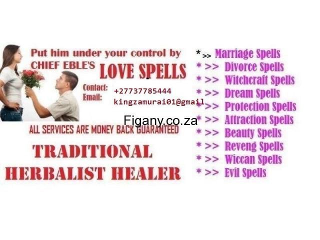 ~*LOST*LOVE*SPELL*|MARRIAGE SpeLL(((+27737785444)))@  MOST POWERFUL HEALER, CHOOSE TO ENTER THE LIGHT TO OVER COME ALL YOUR LIFE CHALLENGING  PROBLEMS THROUGH THE HELP OF THE MOST ELEGANT HEALER,WIZARD {KING ZAMURAI} i i have the experience to know how i can help you  no what is your current situation Be it Marriage,Divorce,Lost Lover, Business,witchcraft,removing bad spells, zamunda@facebook.com  Contact;+27737785444 Email    kingzamurai01@gmail.com Website  www.kingzamurai.webs.com