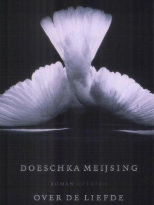 Liefde - #eindig het is een thema waar je zonder een zekere moed niet ongedeerd uitkomt. Maar die heeft Doeschka Meijsing.