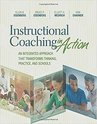 Instructional coaching in action: An integrated approach that transforms thinking, practice, and schools. (2017). by Ellen B. Eisenberg et al.