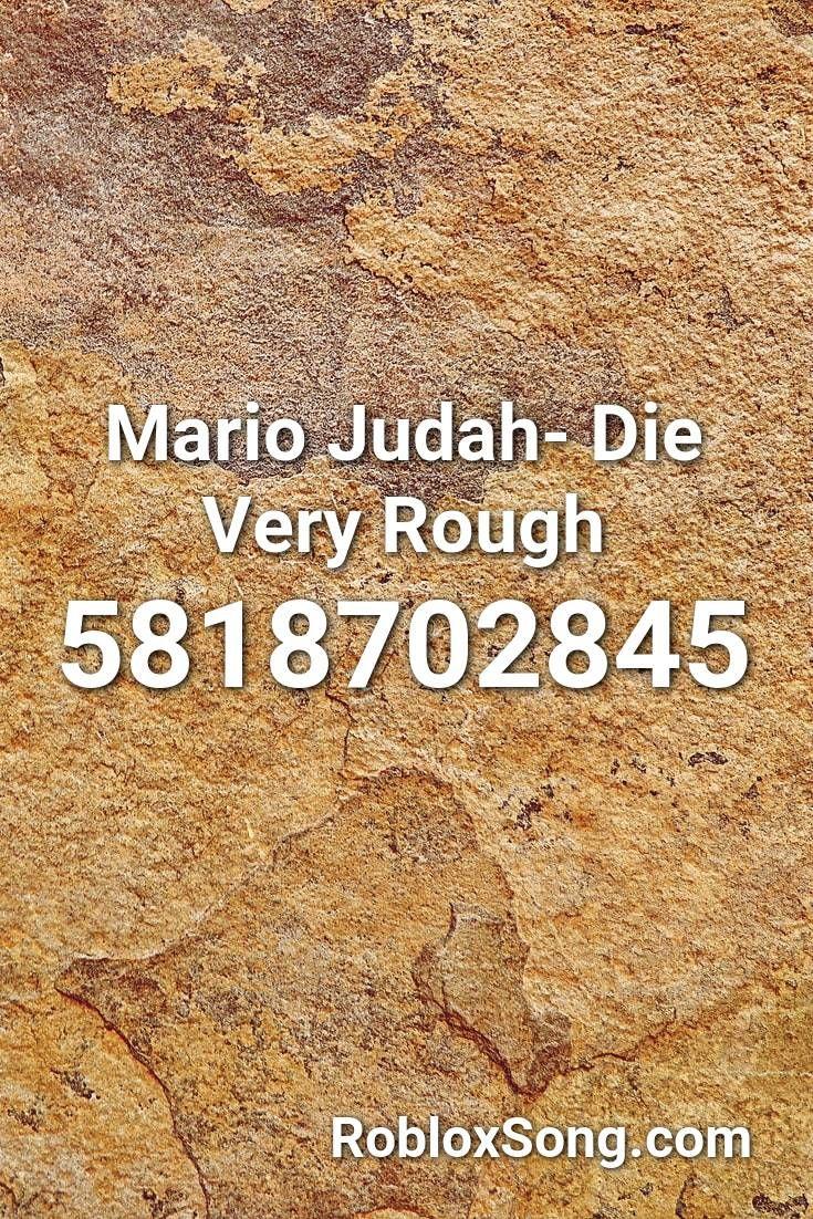 Mario Judah Die Very Rough Roblox Id Roblox Music Codes Roblox Fallout New Vegas Melanie Martinez