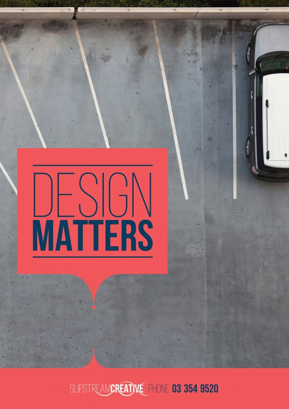 Design Matters. A poster part of a series with the message that a few good design decisions can dramatically affect the outcome. Carpark design flaw.