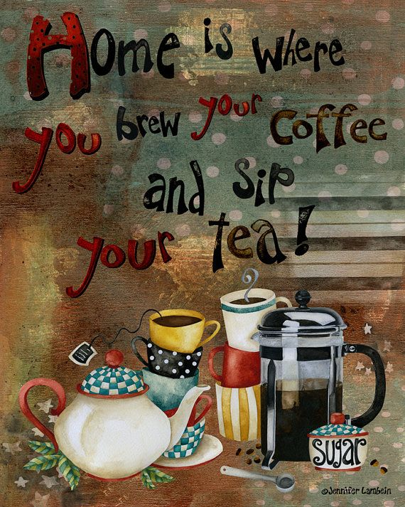 Home Is Where You Brew Your Coffee And Sip Your Tea. Art print from the original mixed media by Jennifer Lambein. Available on Etsy.com