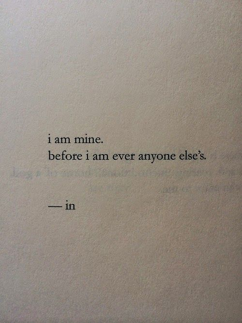 i am mine, before i am ever anyone else's.