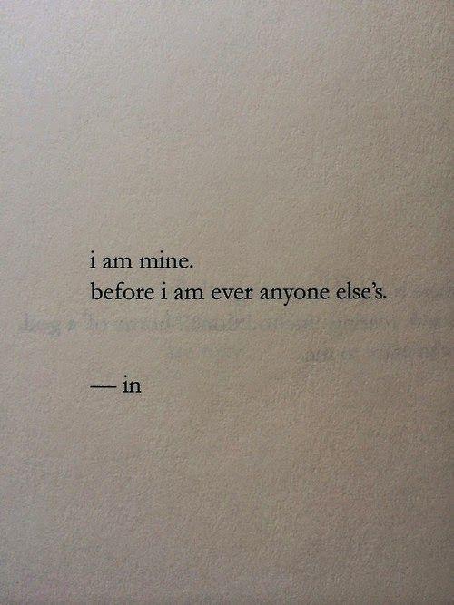 i am mine, before i am ever anyone else's.