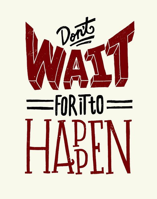 Dont Wait by Jay Roeder, via Flickr ¡No esperes a que suceda!