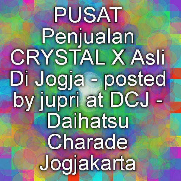 PUSAT Penjualan CRYSTAL X Asli Di Jogja - posted by jupri at DCJ - Daihatsu Charade Jogjakarta | Pastikan Cek Ini WA/SMS +62878 3888 8912