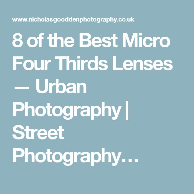 8 of the Best Micro Four Thirds Lenses — Urban Photography | Street Photography…