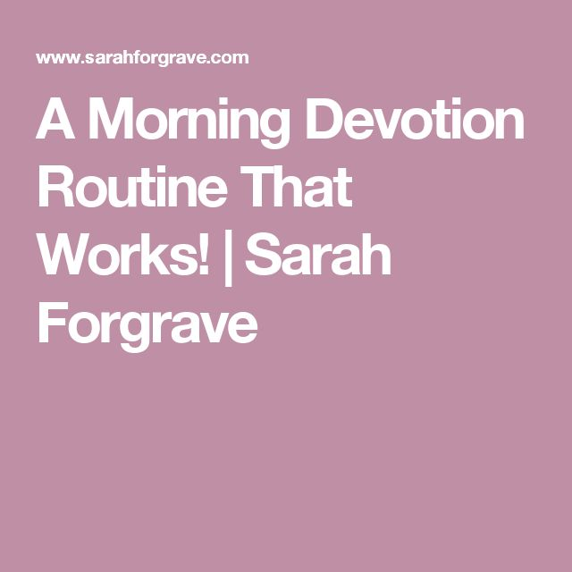 A Morning Devotion Routine That Works! | Sarah Forgrave