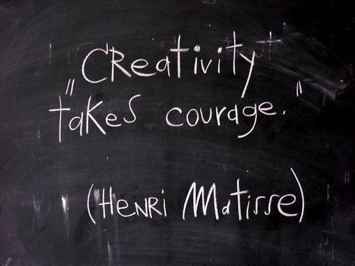 from: http://bornstoryteller.files.wordpress.com/2011/12/creativity-takes-courage.jpg