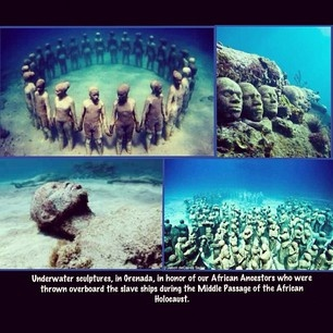 Underwater sculpture, in Grenada, in honor of our African Ancestors who were thrown overboard the slave ships during the Middle Passage of the African Holocaust.