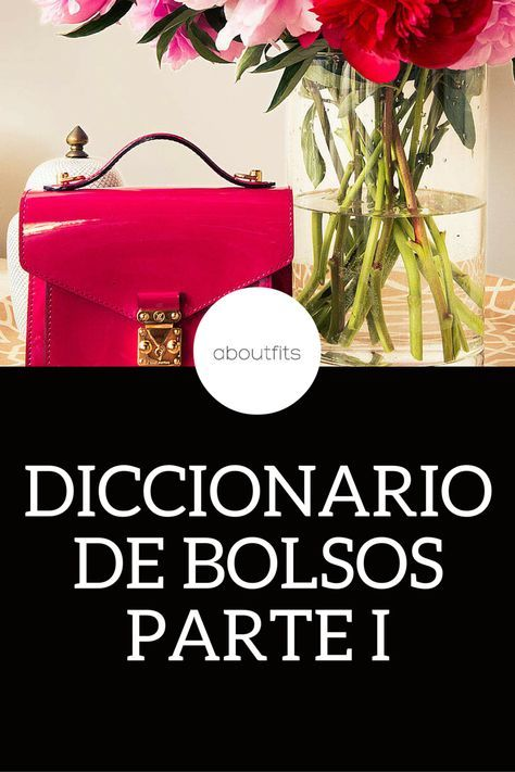 DICCIONARIO DE BOLSOS PARTE 1 ABOUTFITS - FASHION BLOG - OUTFITS - MODA - ESTILO - IMAGEN PERSONAL
