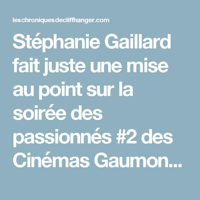 Stéphanie Gaillard fait juste une mise au point sur la soirée des passionnés #2 des Cinémas Gaumont Pathé
