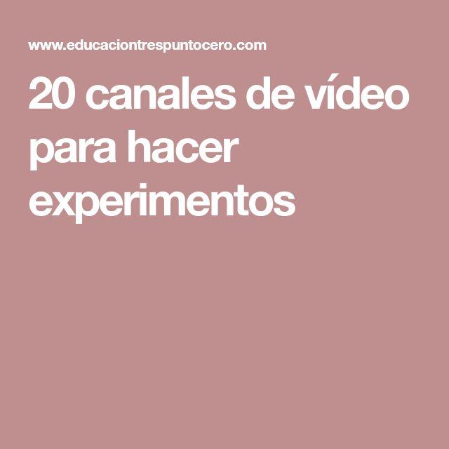 20 canales de vídeo para hacer experimentos