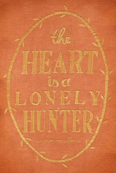 """The way I need you is a loneliness I cannot bear.""  --The Heart is a Lonely Hunter, Carson McCullers    My most favorite book.  Okay, that's like saying my most favorite child, when I have a thousand children.. This is among the very top of my most favorite books of all time."