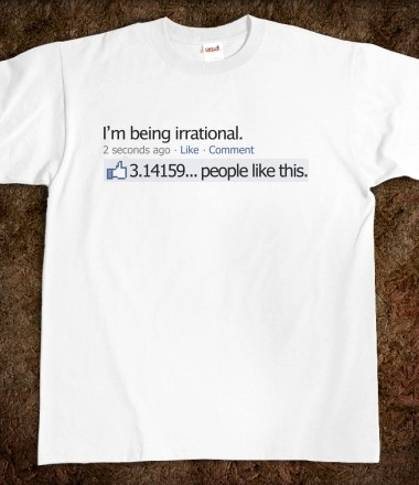 Pi-day Facebook status update:    I'm being irrational.   3.14159... people like this.