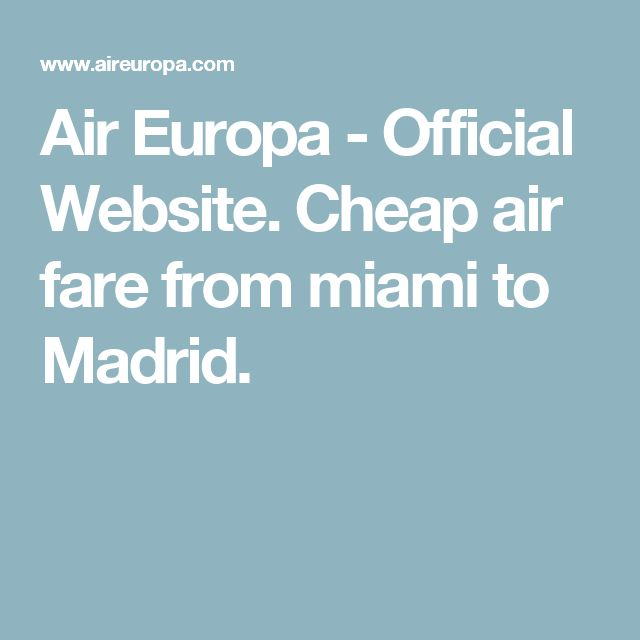 Air Europa - Official Website.  Cheap air fare from miami to Madrid.