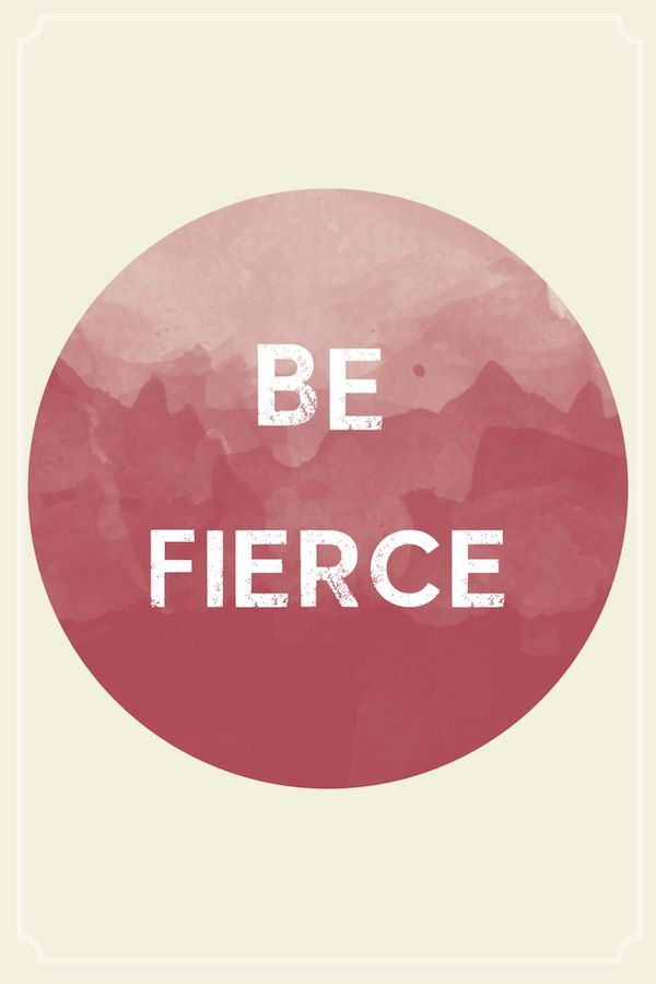 be fierce! #quotes #inspiration #wisdowm